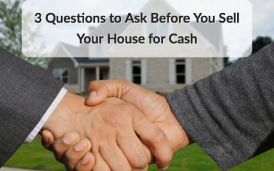 3 Questions to Ask Before You Sell Your House for Cash