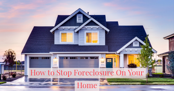 How to Stop Foreclosure On Your Home