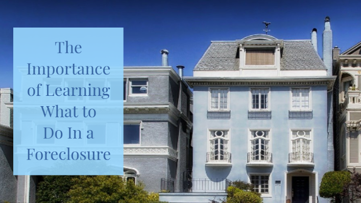 The Importance of Learning What to Do In a Foreclosure