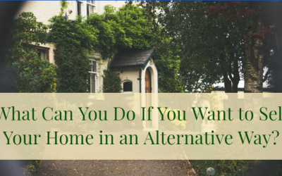 What Can You Do If You Want to Sell Your Home in an Alternative Way?